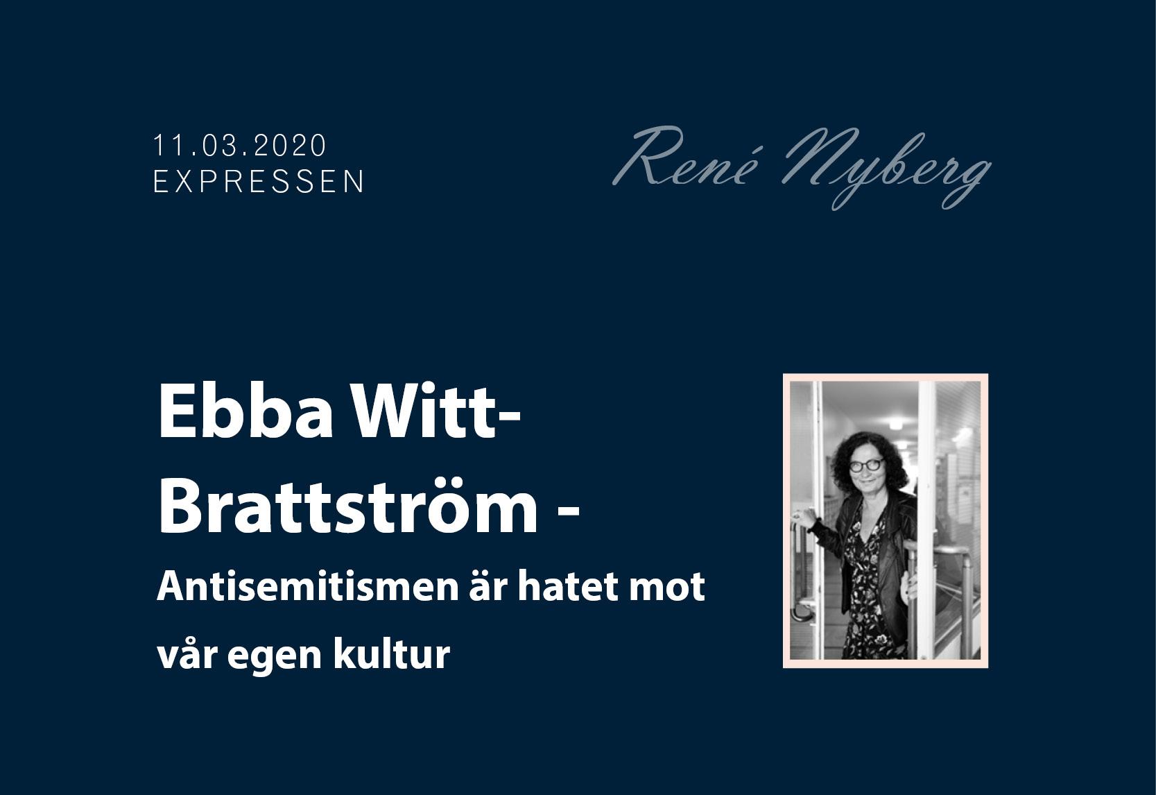 Antisemitismen är hatet mot vår egen kultur EBBA WITT-BRATTSTRÖM